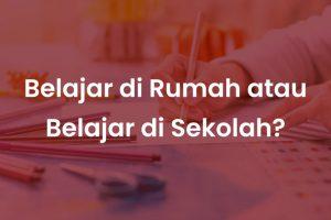 Belajar di rumah atau belajar di sekolah